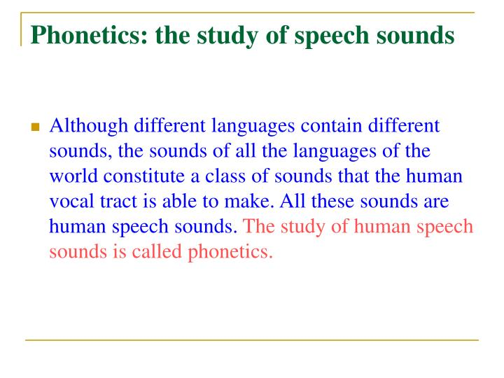 Phonetics: the study of speech sounds