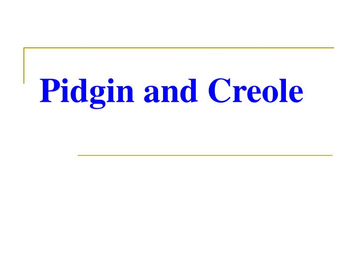 Pidgin and Creole