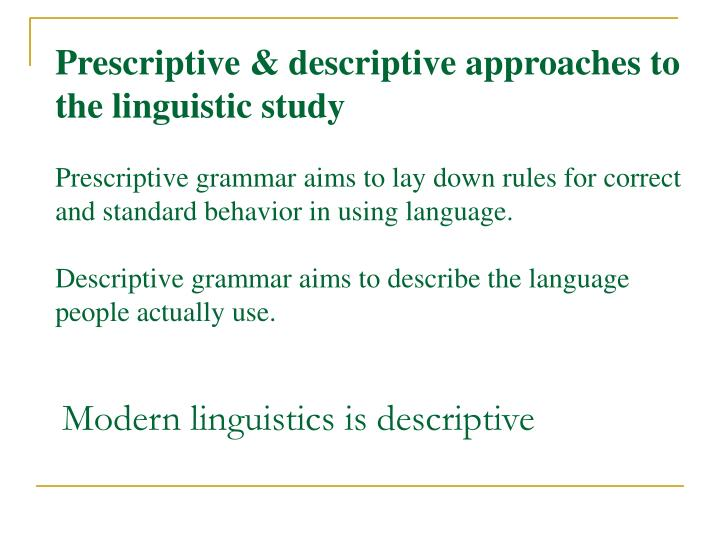 Prescriptive & descriptive approaches to the linguistic study