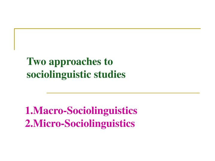 Two approaches to sociolinguistic studies