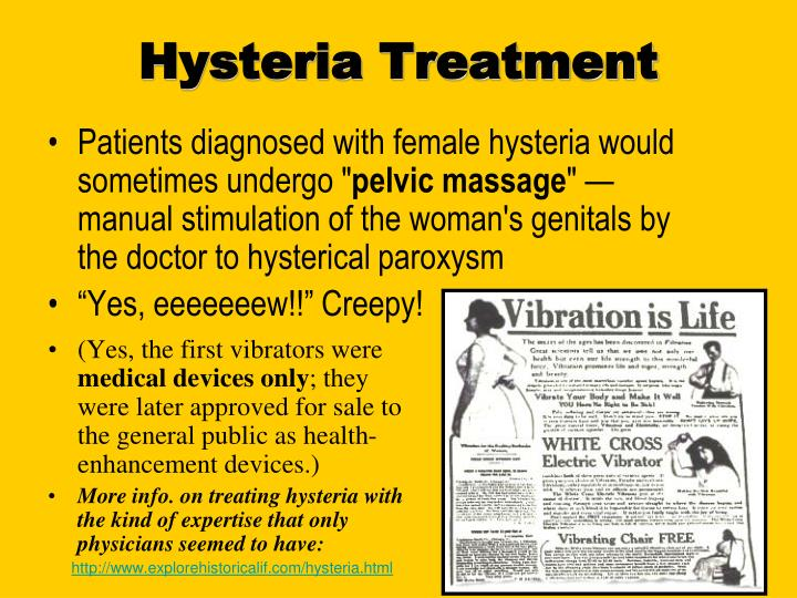 Patients diagnosed with female hysteria would sometimes undergo ""
