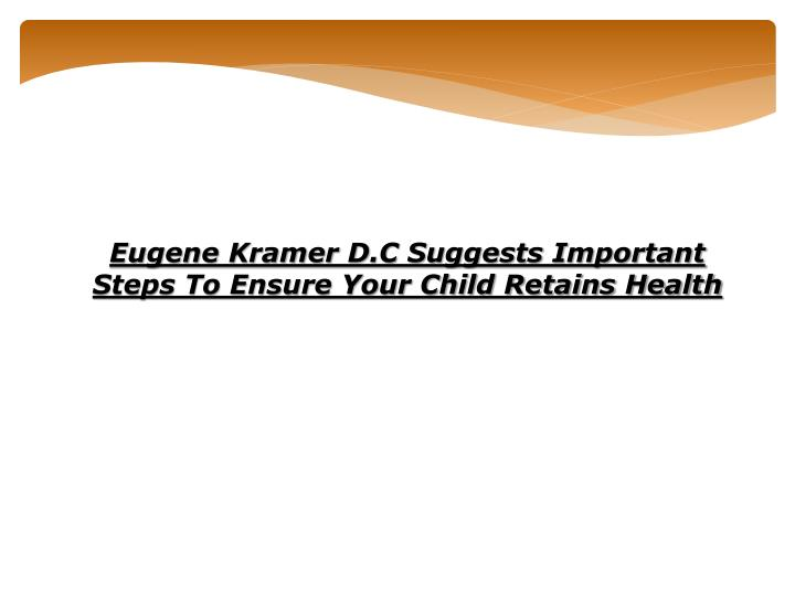 Eugene Kramer D.C Suggests Important Steps To Ensure Your Child Retains Health