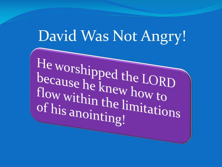 David Was Not Angry!