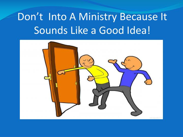 Don't  Into A Ministry Because It Sounds Like a Good Idea!