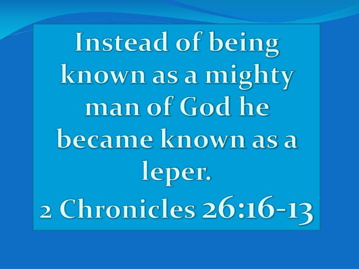 Instead of being known as a mighty man of God he became known as a leper.