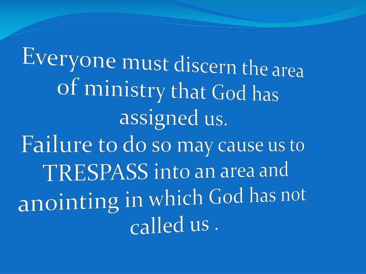 Everyone must discern the area of ministry that God has assigned us.