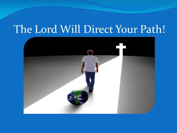 The Lord Will Direct Your Path!