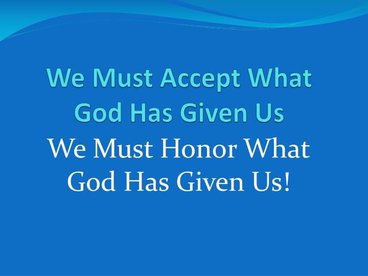 We Must Accept What God Has Given Us