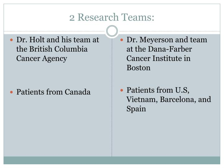 2 Research Teams:
