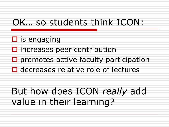 OK… so students think ICON: