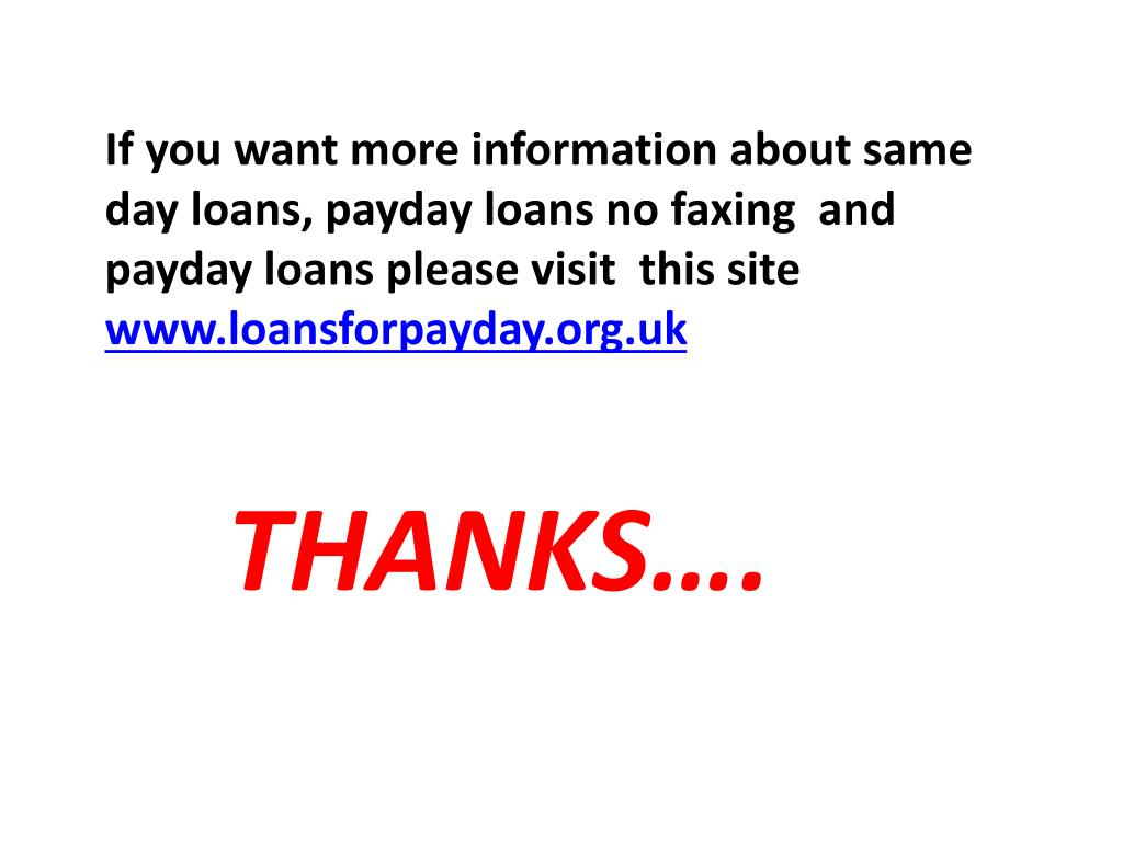 If you want more information about same day loans, payday loans no faxing  and  payday loans please visit
