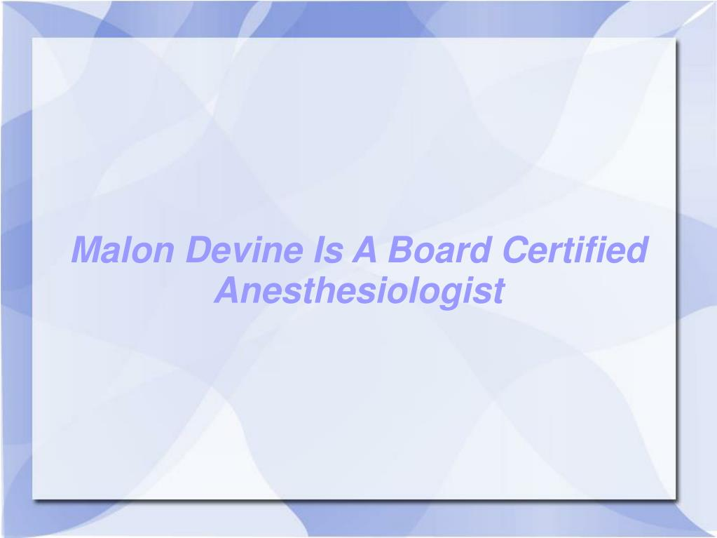 Malon Devine Is A Board Certified Anesthesiologist