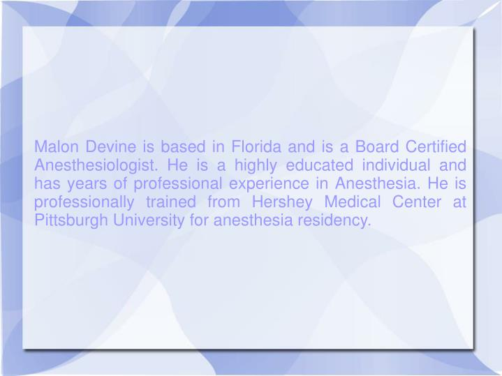 Malon Devine is based in Florida and is a Board Certified Anesthesiologist. He is a highly educated ...