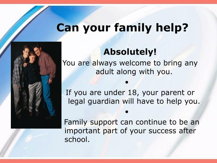 Can your family help?