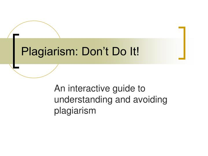 Plagiarism don t do it