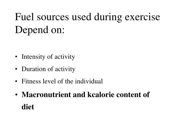 Fuel sources used during exercise Depend on: