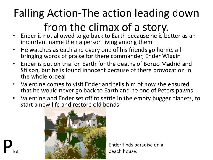 Falling Action-The action leading down from the climax of a story.