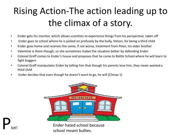 Rising Action-The action leading up to the climax of a story.
