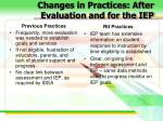 changes in practices after evaluation and for the iep