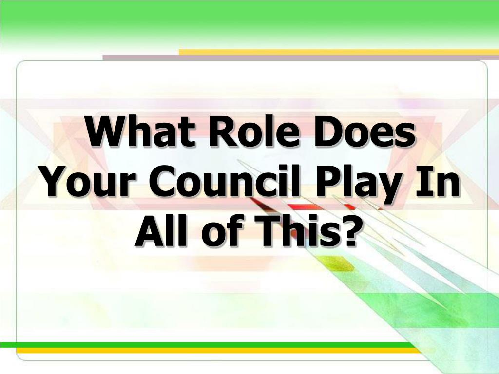 What Role Does Your Council Play In All of This?