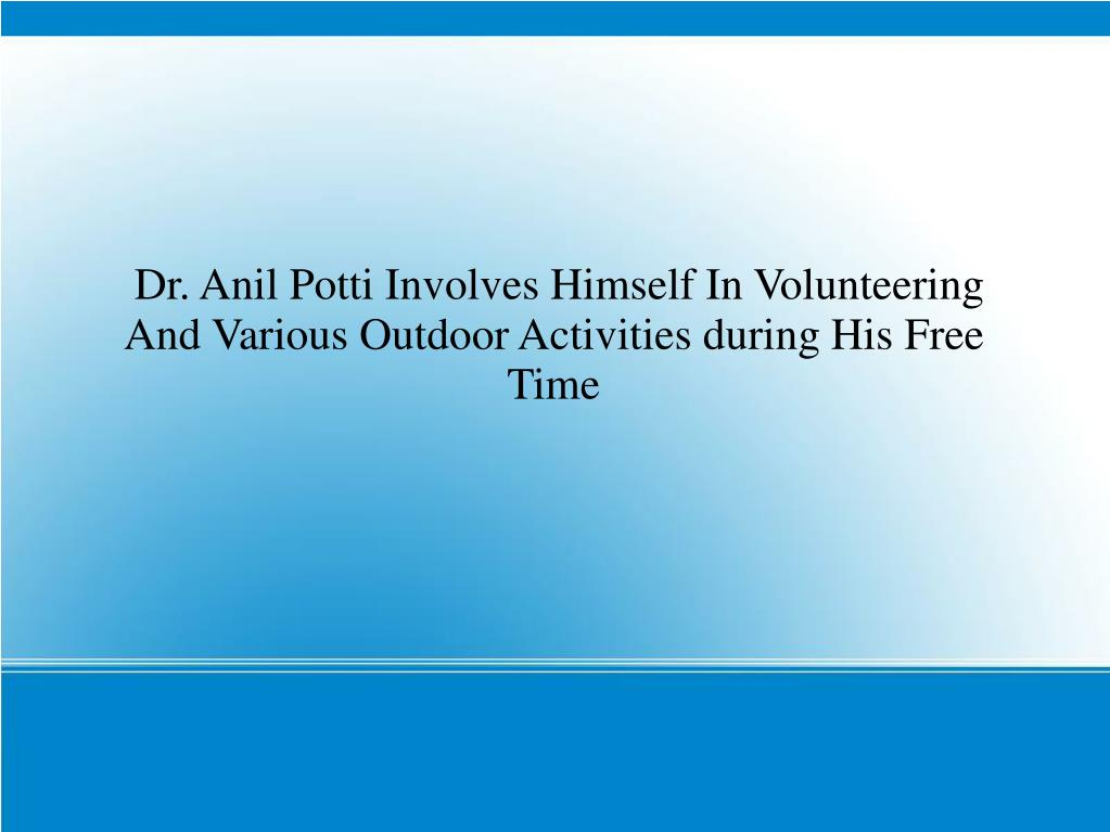 Dr. Anil Potti Involves Himself In Volunteering And Various Outdoor Activities during His Free Time