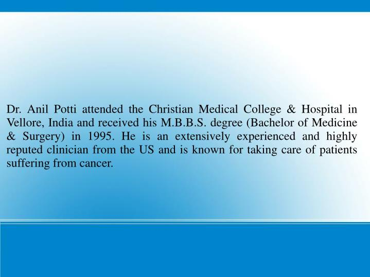 Dr. Anil Potti attended the Christian Medical College & Hospital in Vellore, India and received his ...