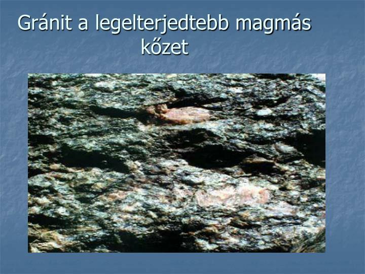 Gránit a legelterjedtebb magmás kőzet