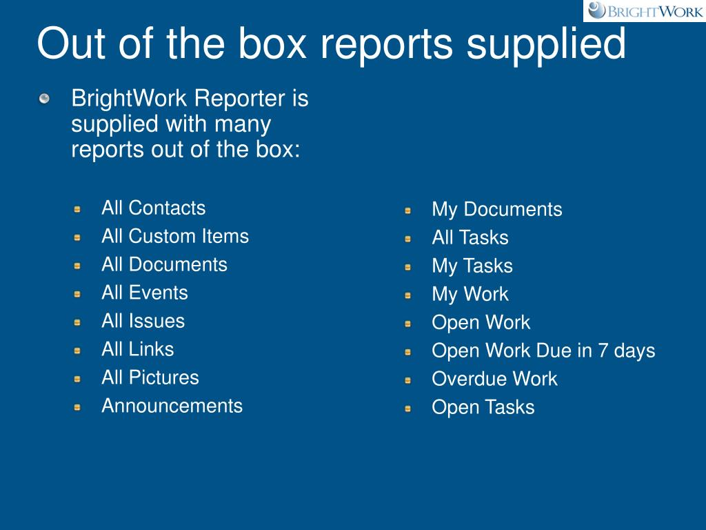 BrightWork Reporter is supplied with many reports out of the box: