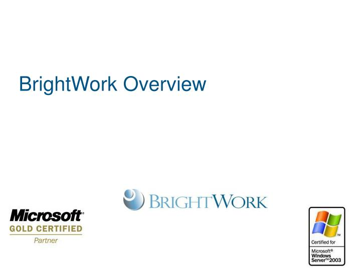 BrightWork Overview