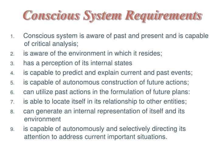 Conscious system is aware of past and present and is capable 	of critical analysis;