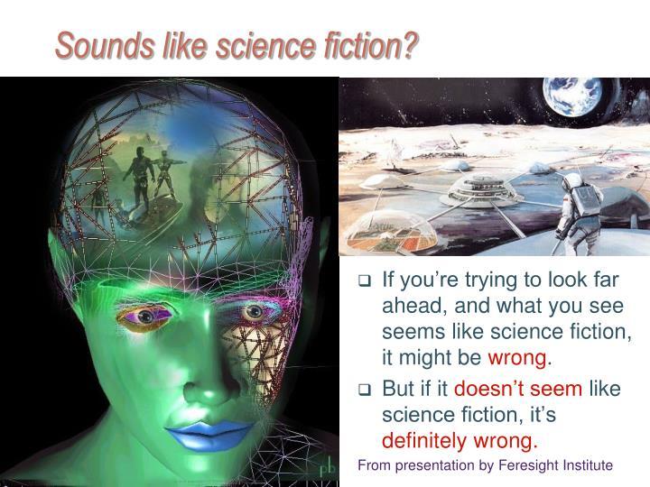 Sounds like science fiction?
