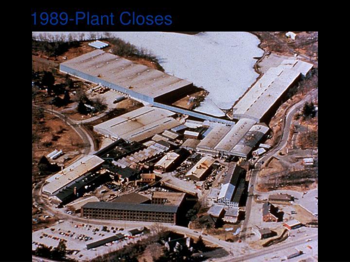 1989-Plant Closes