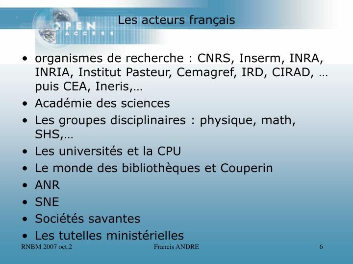 organismes de recherche : CNRS, Inserm, INRA, INRIA, Institut Pasteur, Cemagref, IRD, CIRAD, … puis CEA, Ineris,…