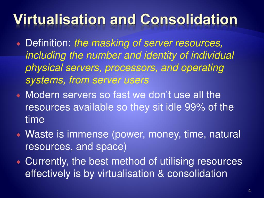 Virtualisation and Consolidation