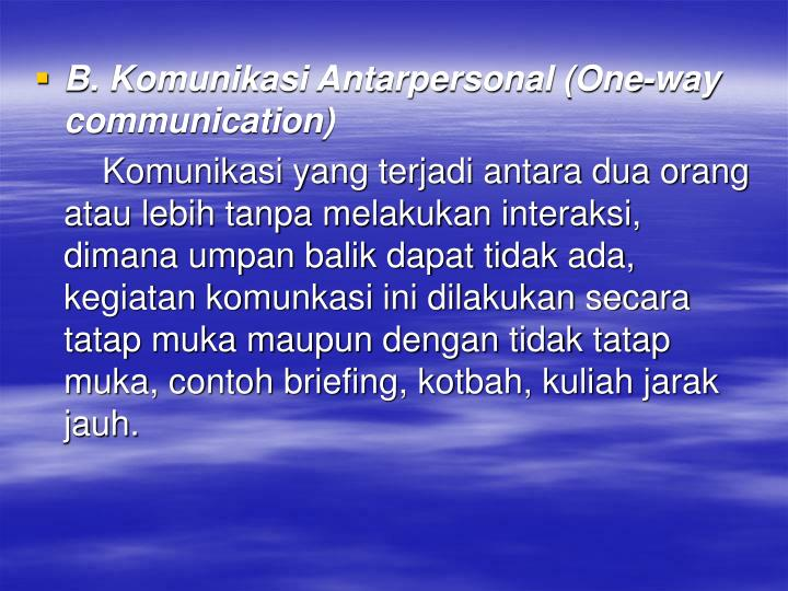 B. Komunikasi Antarpersonal (One-way communication)