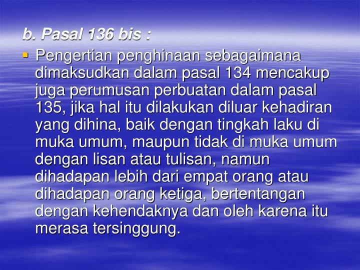 b. Pasal 136 bis :