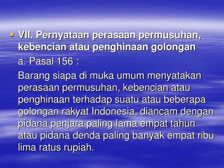 VII. Pernyataan perasaan permusuhan, kebencian atau penghinaan golongan