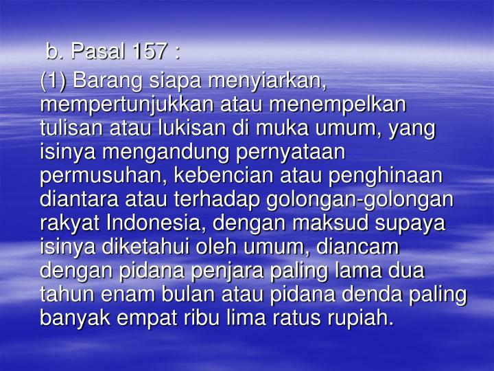 b. Pasal 157 :