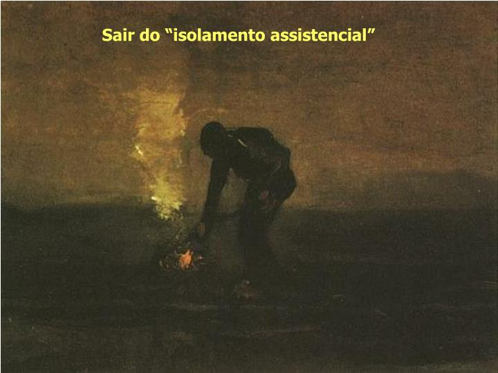 "Sair do ""isolamento assistencial"""