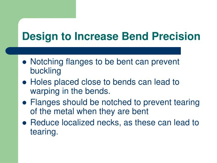 Design to Increase Bend Precision