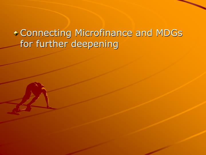 Connecting Microfinance and MDGs for further deepening