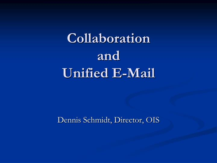 Collaboration and unified e mail