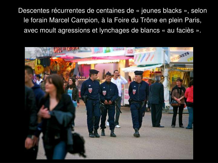 Descentes rcurrentes de centaines de  jeunes blacks , selon le forain Marcel Campion,  la Foire du Trne en plein Paris, avec moult agressions et lynchages de blancs  au facis .