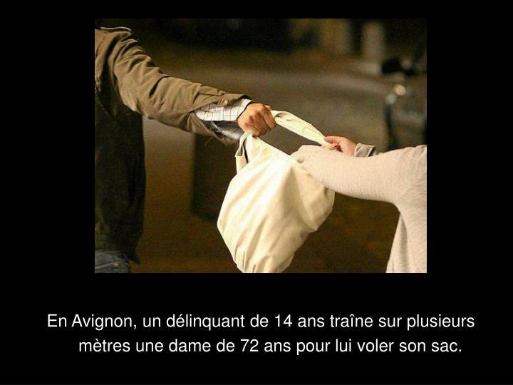 En Avignon, un délinquant de 14 ans traîne sur plusieurs mètres une dame de 72 ans pour lui voler son sac.