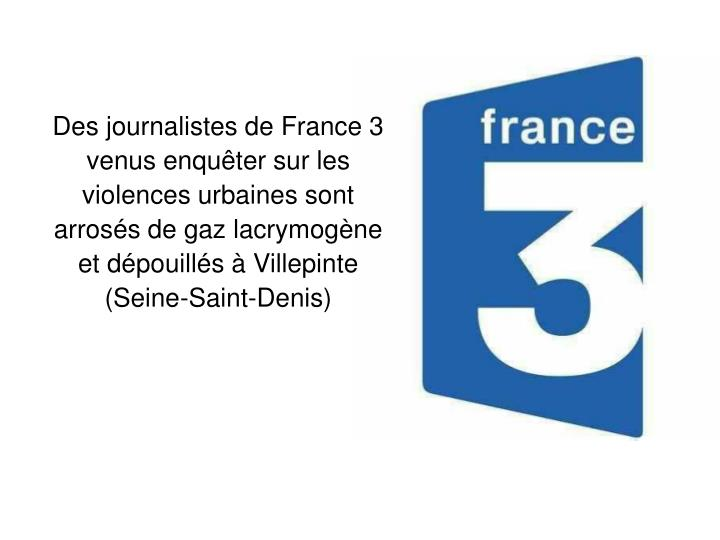 Des journalistes de France 3 venus enquter sur les violences urbaines sont arross de gaz lacrymogne et dpouills  Villepinte (Seine-Saint-Denis)
