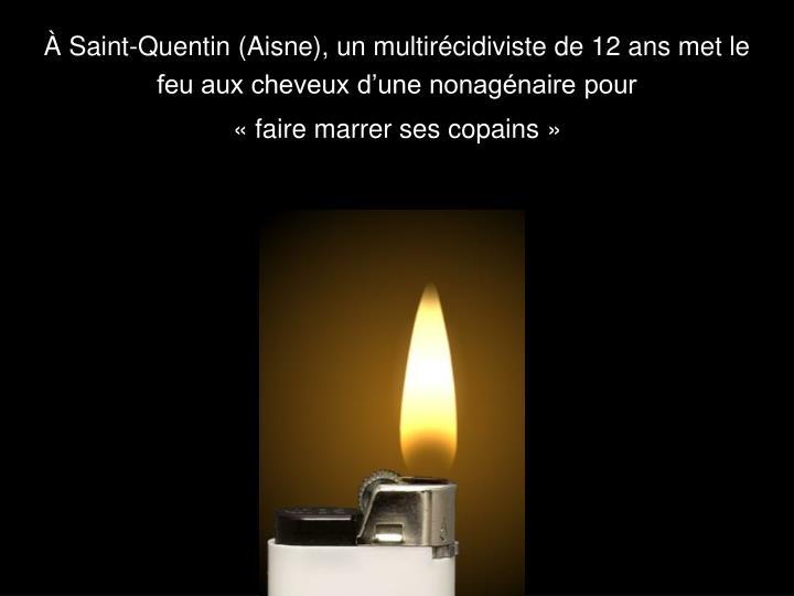 À Saint-Quentin (Aisne), un multirécidiviste de 12 ans met le feu aux cheveux d'une nonagénaire pour