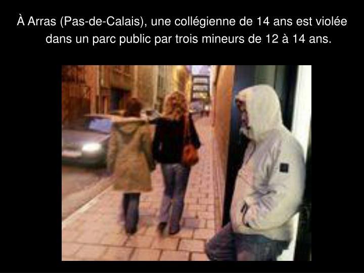 À Arras (Pas-de-Calais), une collégienne de 14 ans est violée dans un parc public par trois mineurs de 12 à 14 ans.