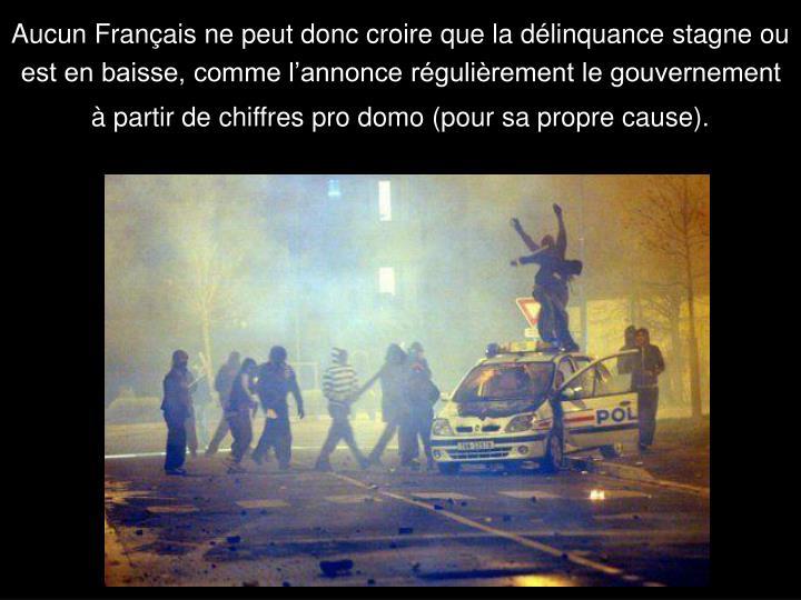 Aucun Français ne peut donc croire que la délinquance stagne ou est en baisse, comme l'annonce régulièrement le gouvernement