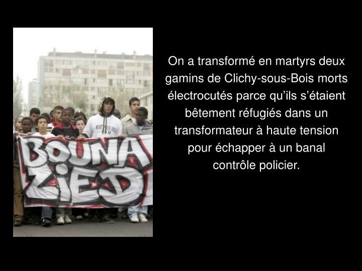 On a transformé en martyrs deux gamins de Clichy-sous-Bois morts électrocutés parce qu'ils s'étaient bêtement réfugiés dans un transformateur à haute tension pour échapper à un banal contrôle policier.