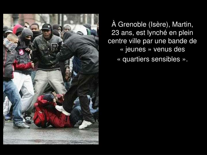 À Grenoble (Isère), Martin, 23 ans, est lynché en plein centre ville par une bande de « jeunes » venus des